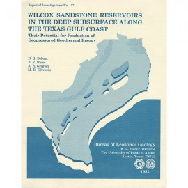 RI0117. Wilcox Sandstone Reservoirs in the Deep Subsurface along the Texas Gulf Coast, Their Potential for Production of Geopres