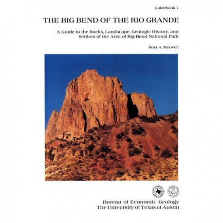 GB0007. The Big Bend of the Rio Grande, A Guide to the Rocks, Landscape, Geologic History, and Settlers of the Area of Big Bend